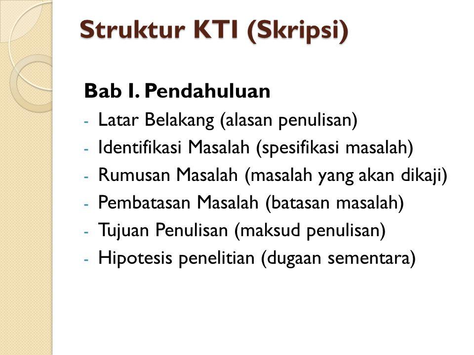 Struktur KTI (Makalah) Bab I Pendahuluan 1.1 Latar Belakang Masalah 1.2 Rumusan Masalah 1.3 Tujuan dan Maksud Penulisan (dapat ditambahkan asumsi dasa