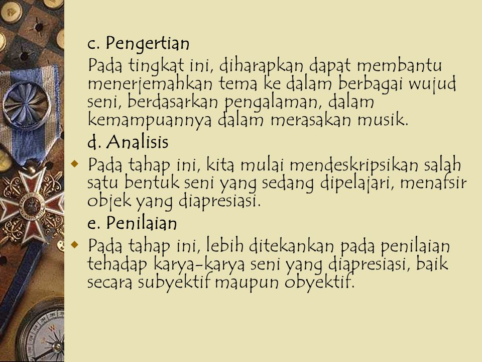 a. Persepsi  Kegiatan ini mengenalkan pada anak didik akan bentuk-bentuk karya seni di Indonesia, misalnya, mengenalkan tari-tarian, musik, rupa, dan