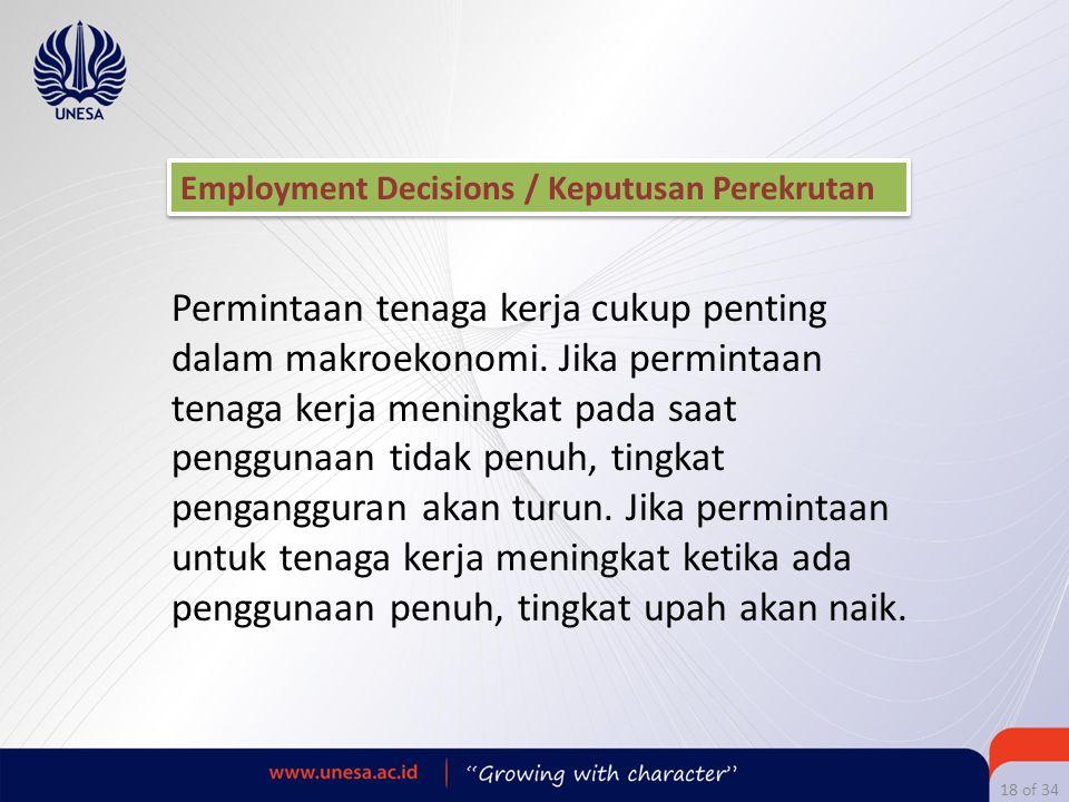 18 of 34 Employment Decisions / Keputusan Perekrutan Permintaan tenaga kerja cukup penting dalam makroekonomi. Jika permintaan tenaga kerja meningkat