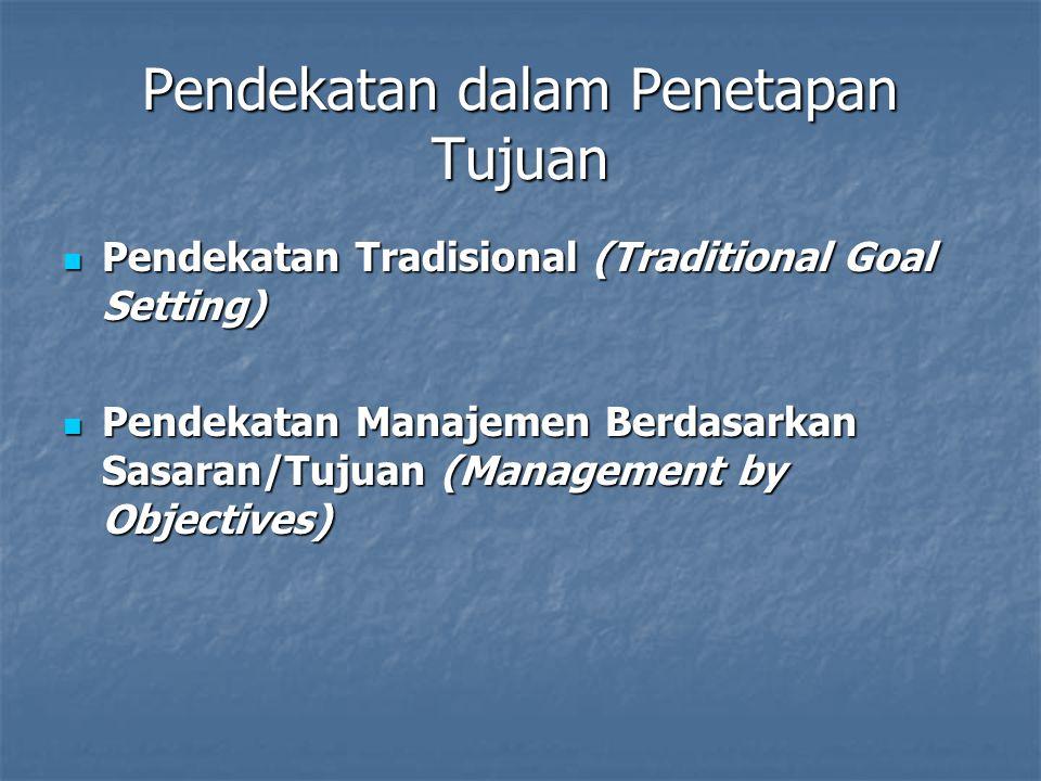 Pendekatan dalam Penetapan Tujuan Pendekatan Tradisional (Traditional Goal Setting) Pendekatan Tradisional (Traditional Goal Setting) Pendekatan Manajemen Berdasarkan Sasaran/Tujuan (Management by Objectives) Pendekatan Manajemen Berdasarkan Sasaran/Tujuan (Management by Objectives)