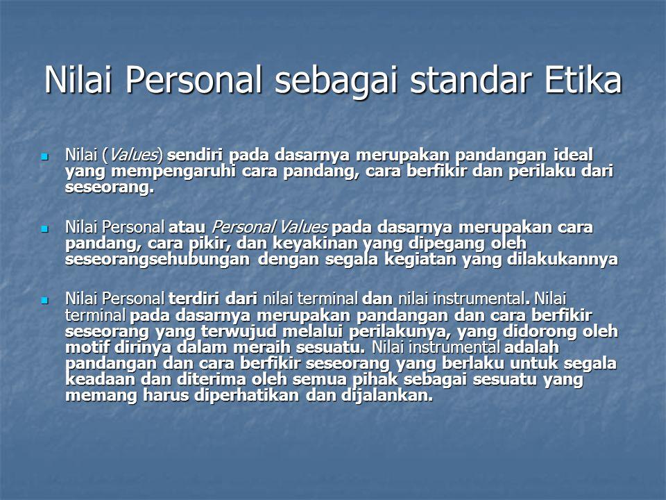 Nilai Personal sebagai standar Etika Nilai (Values) sendiri pada dasarnya merupakan pandangan ideal yang mempengaruhi cara pandang, cara berfikir dan perilaku dari seseorang.