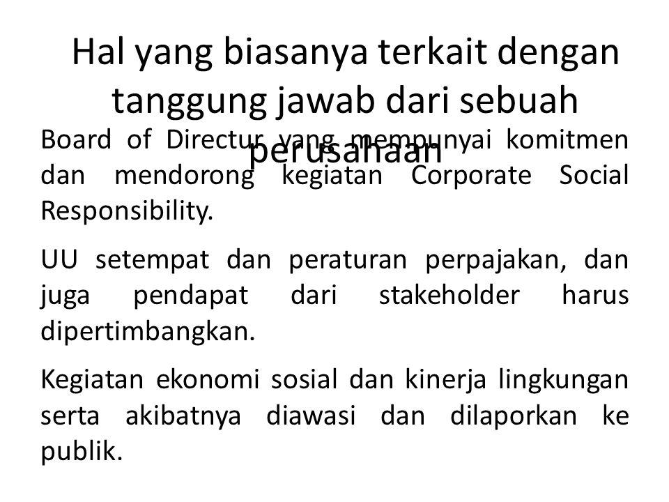Hal yang biasanya terkait dengan tanggung jawab dari sebuah perusahaan Board of Directur yang mempunyai komitmen dan mendorong kegiatan Corporate Soci