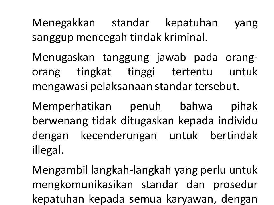 1. Menegakkan standar kepatuhan yang sanggup mencegah tindak kriminal. 2. Menugaskan tanggung jawab pada orang- orang tingkat tinggi tertentu untuk me