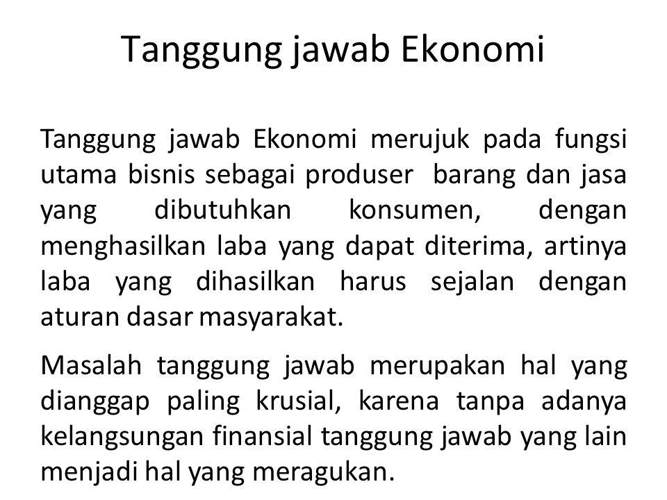 Tanggung jawab Ekonomi Tanggung jawab Ekonomi merujuk pada fungsi utama bisnis sebagai produser barang dan jasa yang dibutuhkan konsumen, dengan mengh