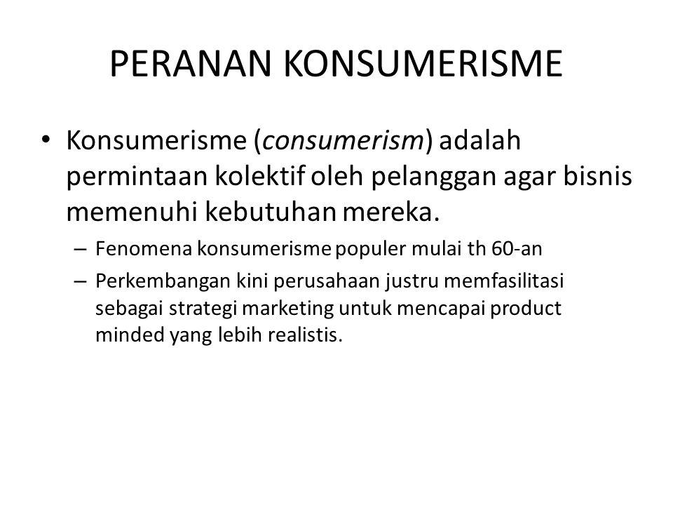 PERANAN KONSUMERISME Konsumerisme (consumerism) adalah permintaan kolektif oleh pelanggan agar bisnis memenuhi kebutuhan mereka.