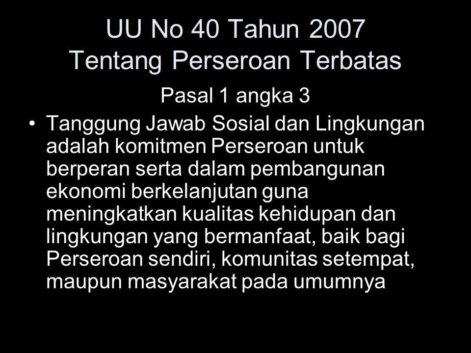 UU No 40 Tahun 2007 Tentang Perseroan Terbatas Pasal 1 angka 3 Tanggung Jawab Sosial dan Lingkungan adalah komitmen Perseroan untuk berperan serta dal
