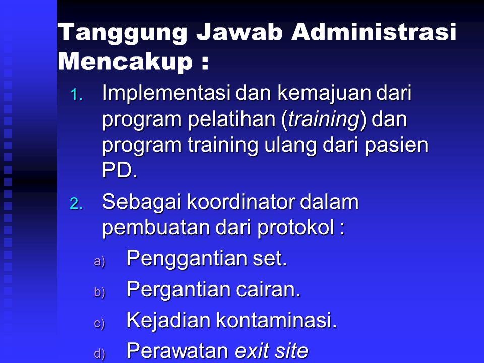 Tanggung Jawab Administrasi Mencakup : 1. Implementasi dan kemajuan dari program pelatihan (training) dan program training ulang dari pasien PD. 2. Se