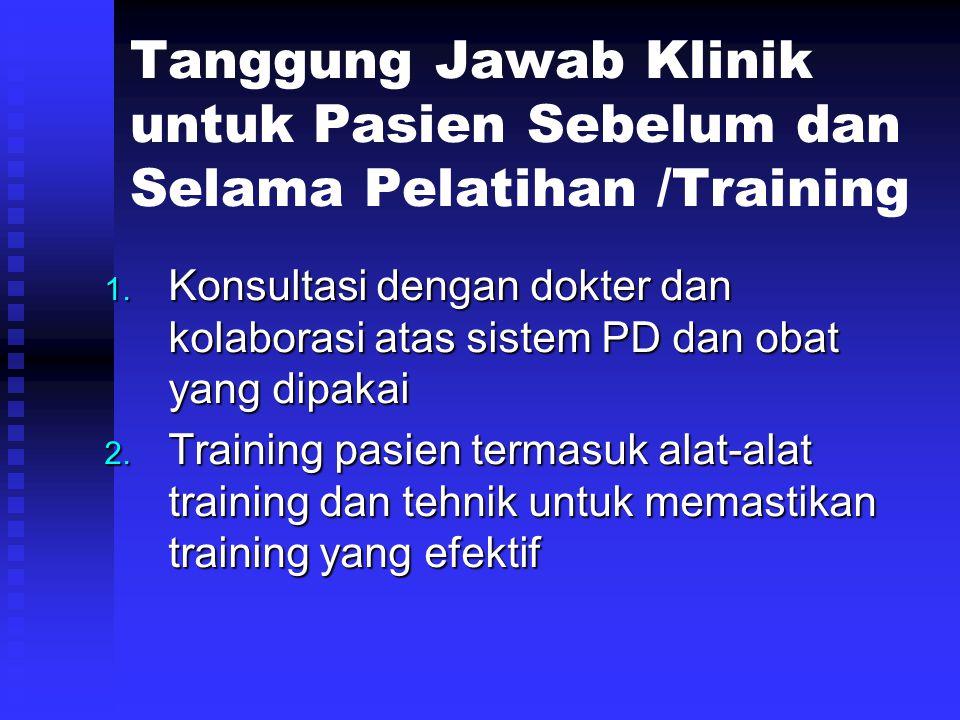 Tanggung Jawab Klinik untuk Pasien Sebelum dan Selama Pelatihan /Training 1. Konsultasi dengan dokter dan kolaborasi atas sistem PD dan obat yang dipa