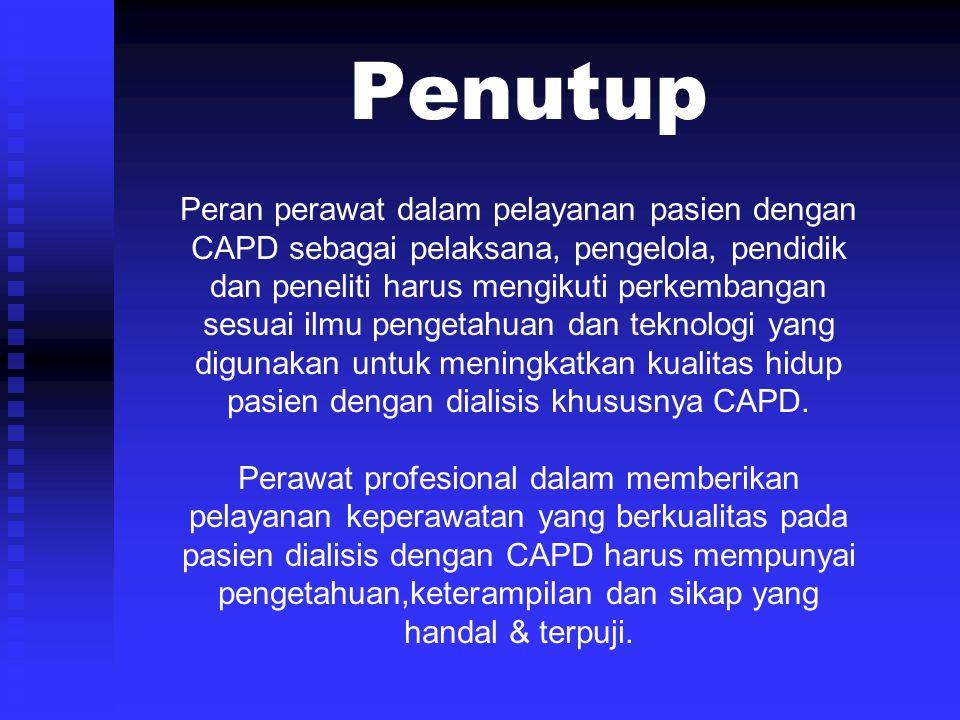Penutup Peran perawat dalam pelayanan pasien dengan CAPD sebagai pelaksana, pengelola, pendidik dan peneliti harus mengikuti perkembangan sesuai ilmu
