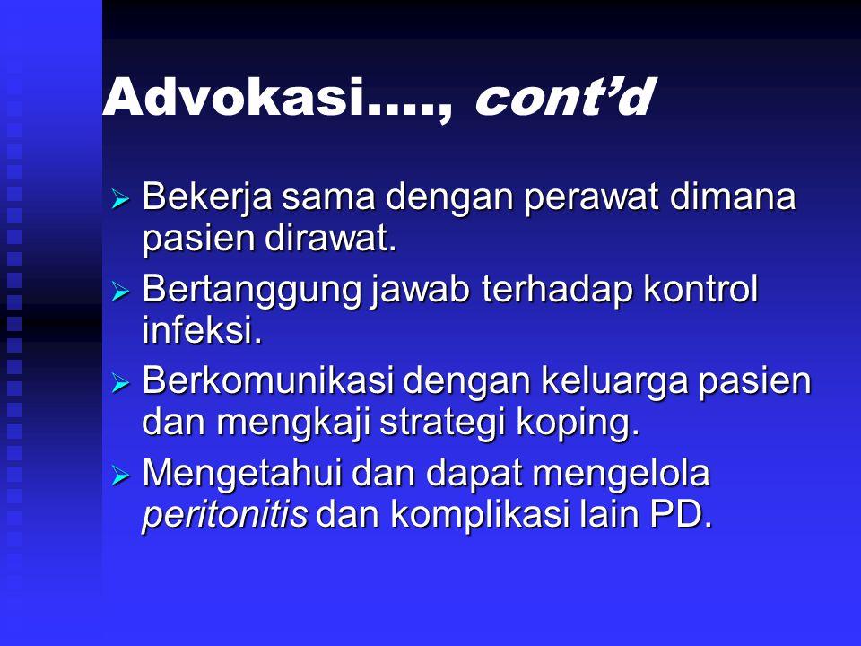 Advokasi…., cont'd  Bekerja sama dengan perawat dimana pasien dirawat.  Bertanggung jawab terhadap kontrol infeksi.  Berkomunikasi dengan keluarga