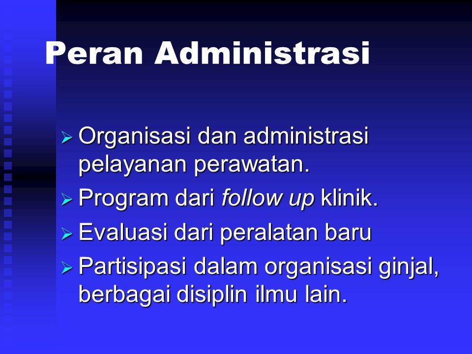 Peran Administrasi  Organisasi dan administrasi pelayanan perawatan.  Program dari follow up klinik.  Evaluasi dari peralatan baru  Partisipasi da