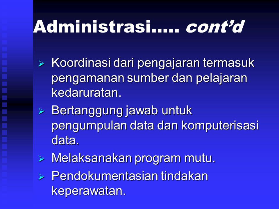 Administrasi….. cont'd  Koordinasi dari pengajaran termasuk pengamanan sumber dan pelajaran kedaruratan.  Bertanggung jawab untuk pengumpulan data d