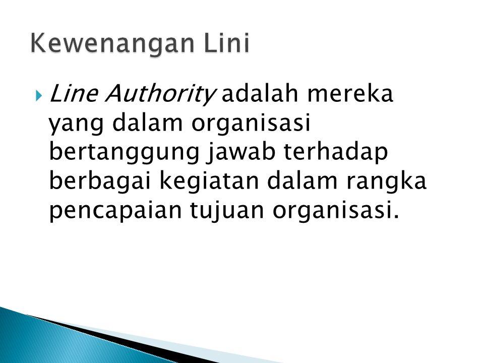  Line Authority adalah mereka yang dalam organisasi bertanggung jawab terhadap berbagai kegiatan dalam rangka pencapaian tujuan organisasi.