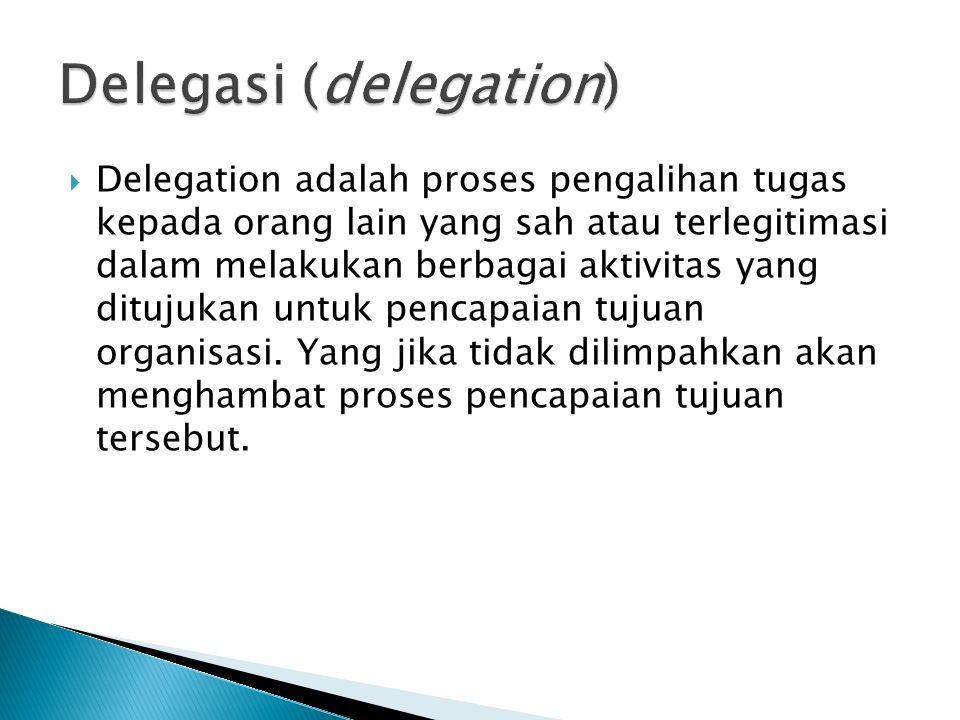  Delegation adalah proses pengalihan tugas kepada orang lain yang sah atau terlegitimasi dalam melakukan berbagai aktivitas yang ditujukan untuk penc