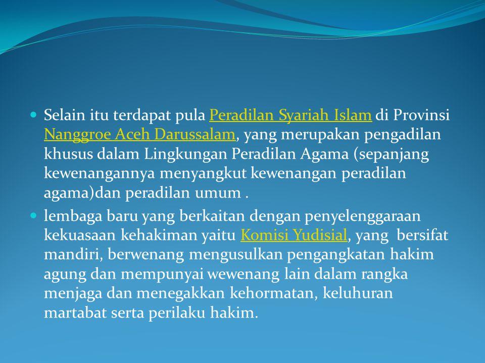 Selain itu terdapat pula Peradilan Syariah Islam di Provinsi Nanggroe Aceh Darussalam, yang merupakan pengadilan khusus dalam Lingkungan Peradilan Aga