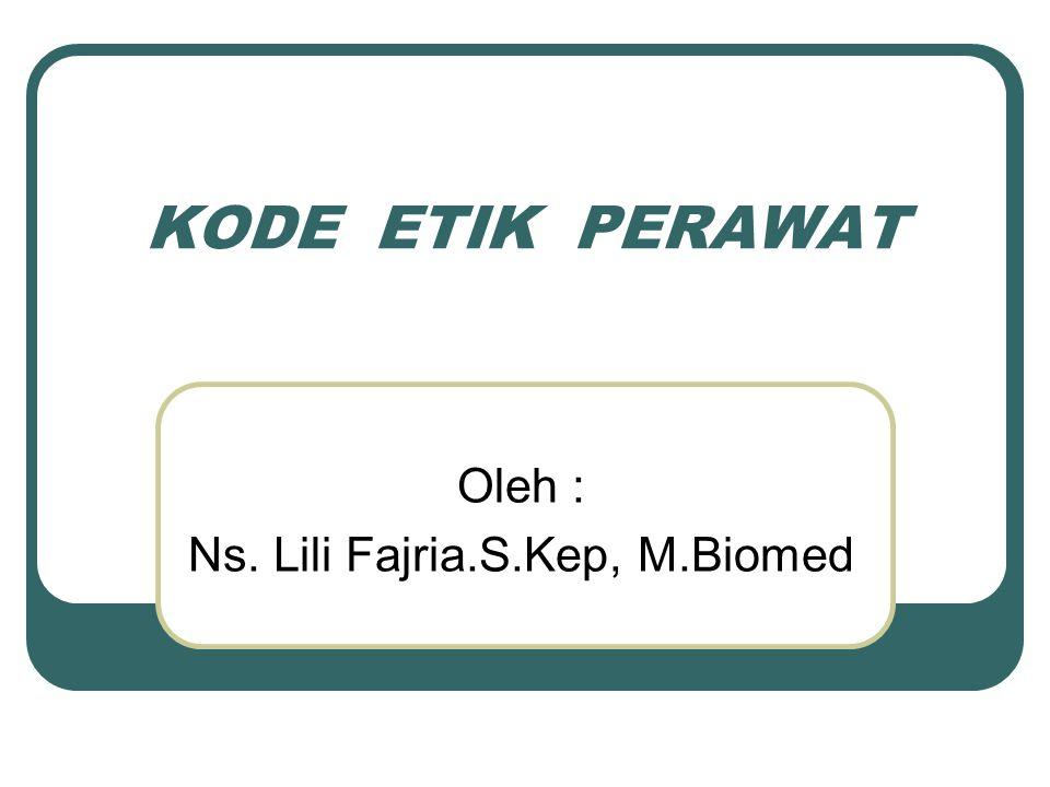KODE ETIK PERAWAT Oleh : Ns. Lili Fajria.S.Kep, M.Biomed