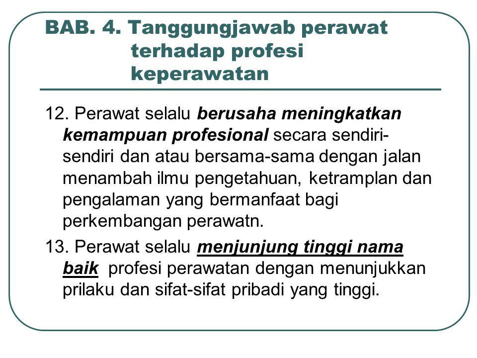 BAB.4. Tanggungjawab perawat terhadap profesi keperawatan 12.