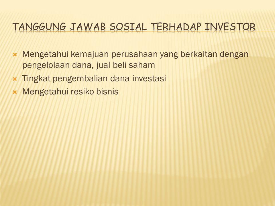  Mengetahui kemajuan perusahaan yang berkaitan dengan pengelolaan dana, jual beli saham  Tingkat pengembalian dana investasi  Mengetahui resiko bisnis