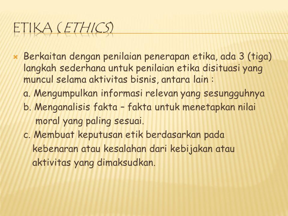  Berkaitan dengan penilaian penerapan etika, ada 3 (tiga) langkah sederhana untuk penilaian etika disituasi yang muncul selama aktivitas bisnis, antara lain : a.