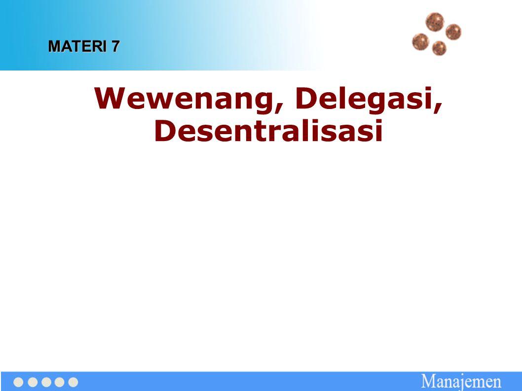 Wewenang, Delegasi, Desentralisasi MATERI 7