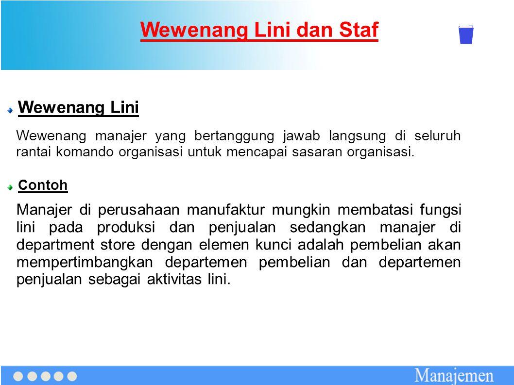 Wewenang Lini dan Staf Wewenang Lini Wewenang manajer yang bertanggung jawab langsung di seluruh rantai komando organisasi untuk mencapai sasaran orga
