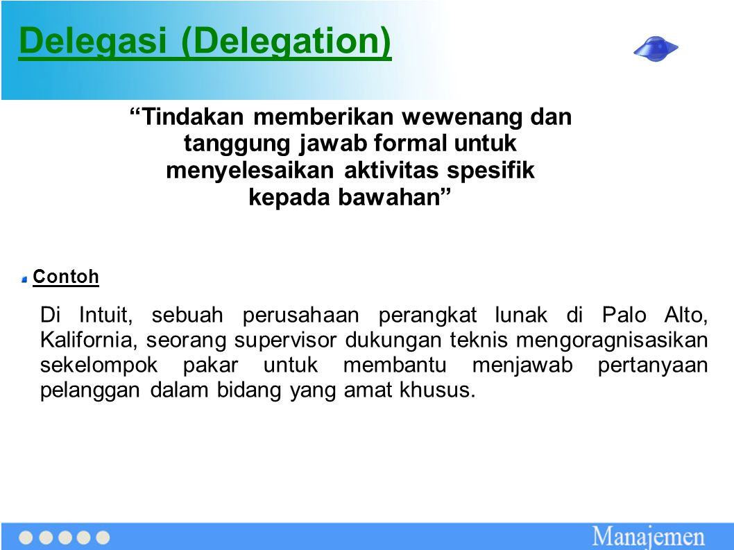 """Delegasi (Delegation) """"Tindakan memberikan wewenang dan tanggung jawab formal untuk menyelesaikan aktivitas spesifik kepada bawahan"""" Contoh Di Intuit,"""