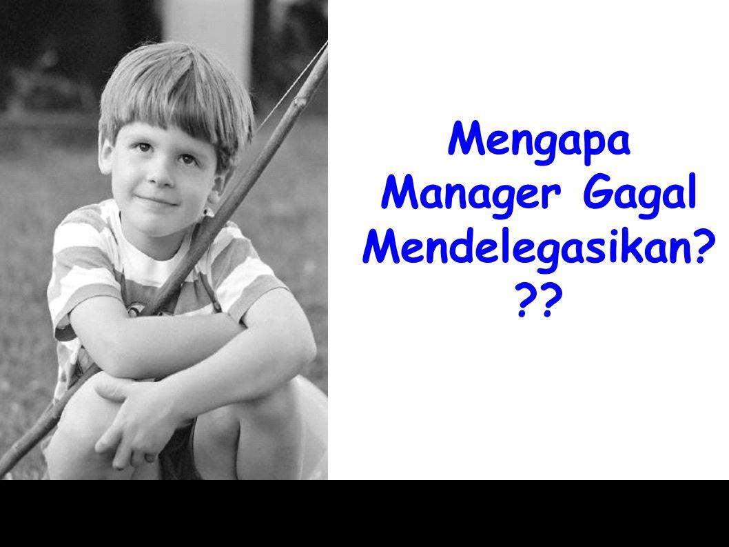Mengapa Manager Gagal Mendelegasikan? ??