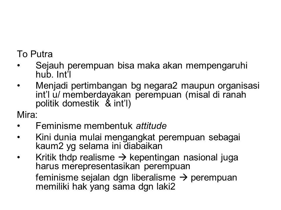 To Putra Sejauh perempuan bisa maka akan mempengaruhi hub. Int'l Menjadi pertimbangan bg negara2 maupun organisasi int'l u/ memberdayakan perempuan (m