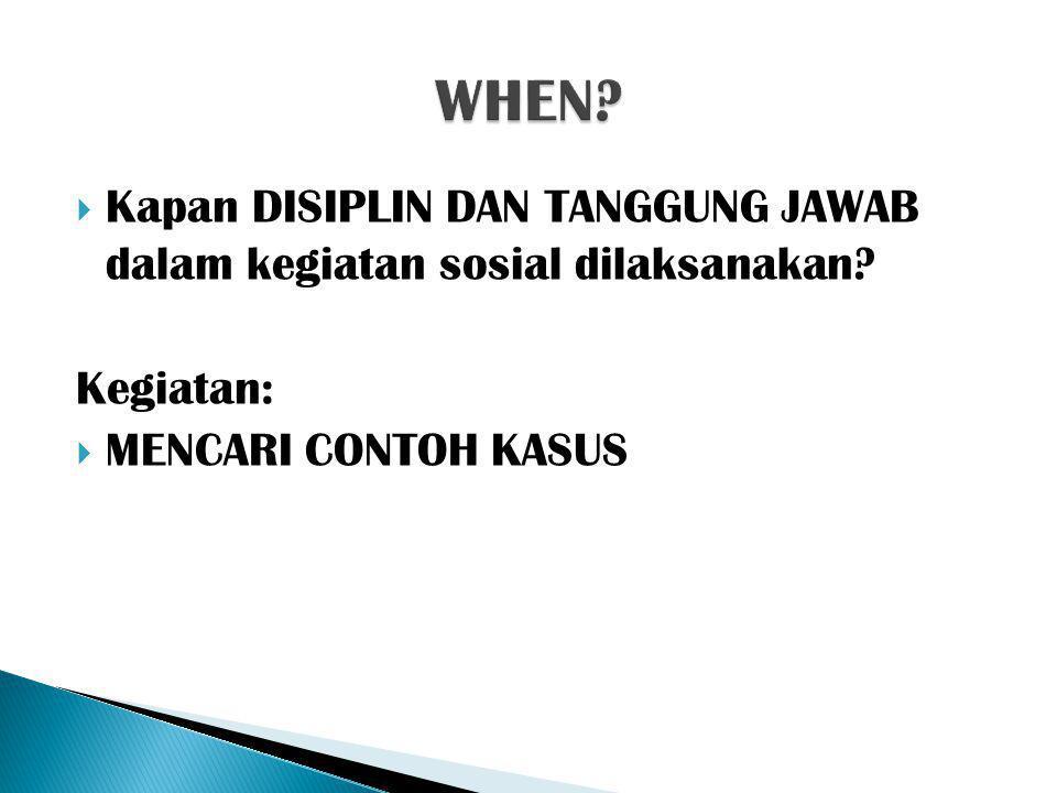  Kapan DISIPLIN DAN TANGGUNG JAWAB dalam kegiatan sosial dilaksanakan.