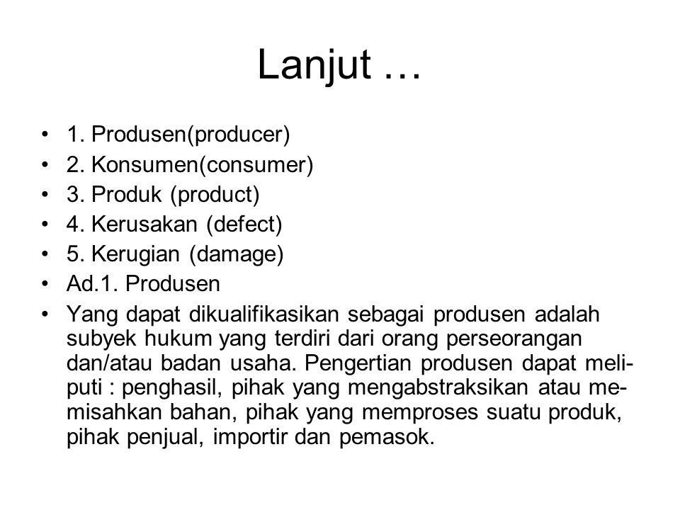 Lanjut … 1. Produsen(producer) 2. Konsumen(consumer) 3. Produk (product) 4. Kerusakan (defect) 5. Kerugian (damage) Ad.1. Produsen Yang dapat dikualif