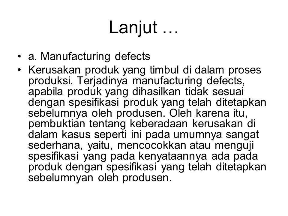 Lanjut … a. Manufacturing defects Kerusakan produk yang timbul di dalam proses produksi. Terjadinya manufacturing defects, apabila produk yang dihasil