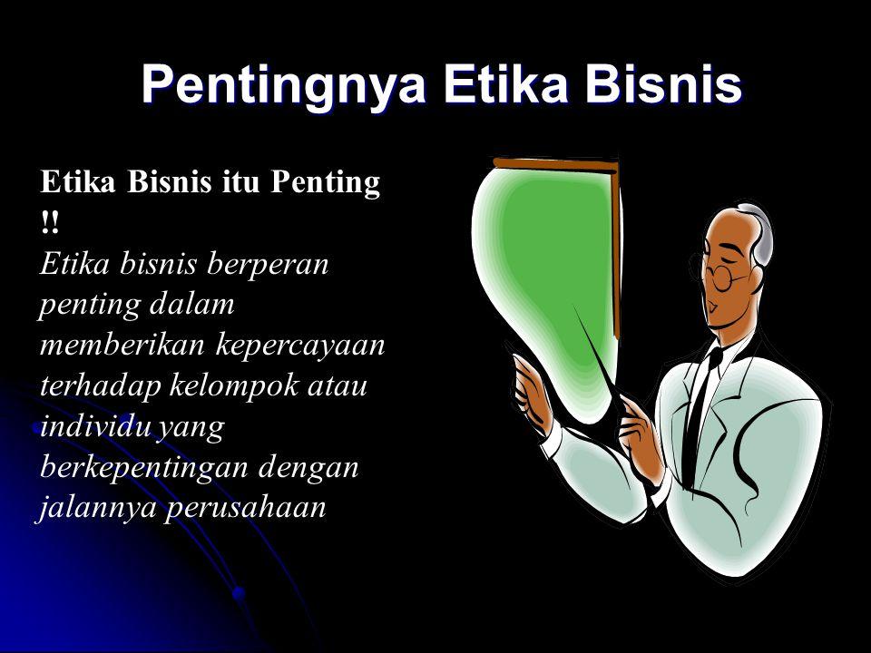 Pentingnya Etika Bisnis Etika Bisnis itu Penting !! Etika bisnis berperan penting dalam memberikan kepercayaan terhadap kelompok atau individu yang be
