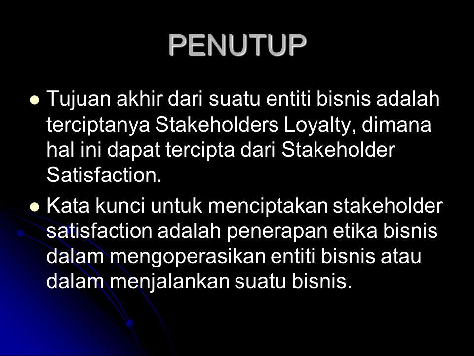 PENUTUP Tujuan akhir dari suatu entiti bisnis adalah terciptanya Stakeholders Loyalty, dimana hal ini dapat tercipta dari Stakeholder Satisfaction. Ka