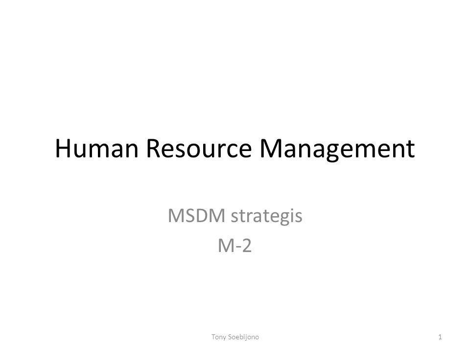 Human Resource Management MSDM strategis M-2 1Tony Soebijono