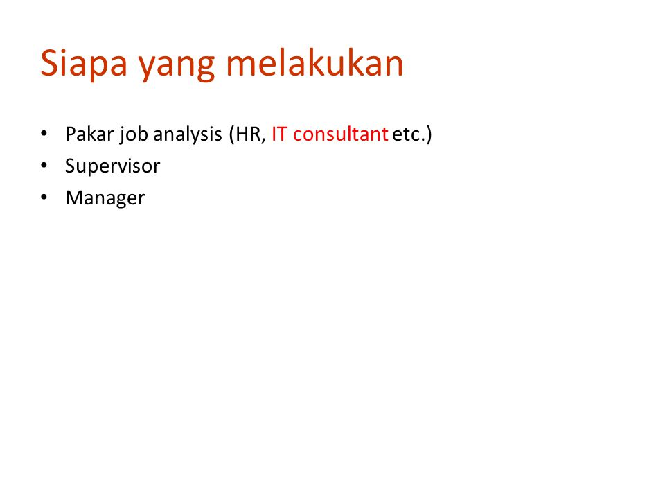 Siapa yang melakukan Pakar job analysis (HR, IT consultant etc.) Supervisor Manager