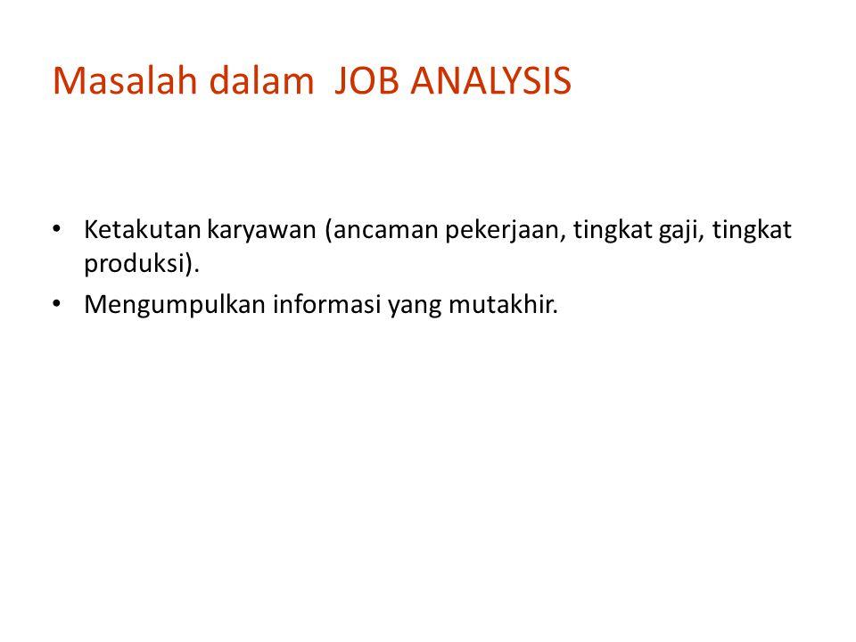 Masalah dalam JOB ANALYSIS Ketakutan karyawan (ancaman pekerjaan, tingkat gaji, tingkat produksi).