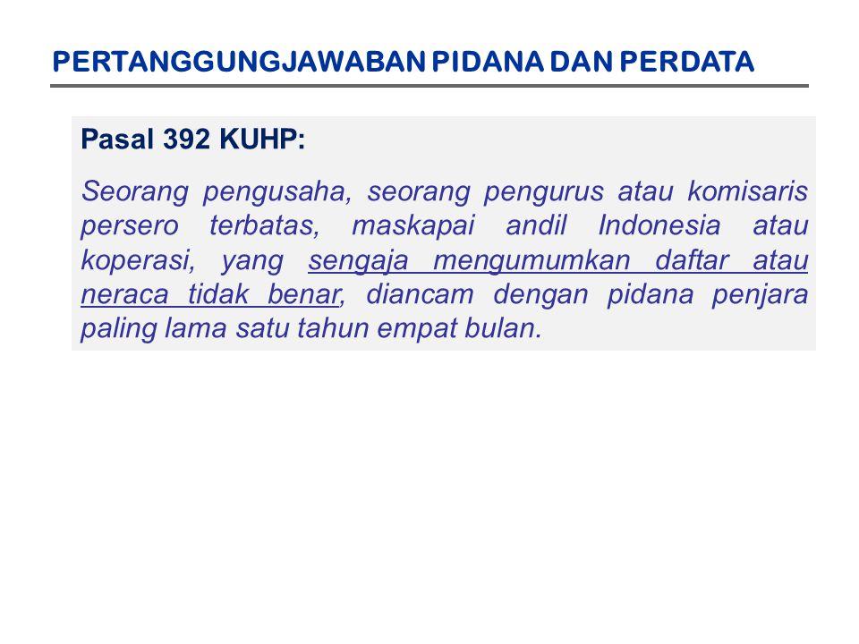 Pasal 392 KUHP: Seorang pengusaha, seorang pengurus atau komisaris persero terbatas, maskapai andil Indonesia atau koperasi, yang sengaja mengumumkan daftar atau neraca tidak benar, diancam dengan pidana penjara paling lama satu tahun empat bulan.