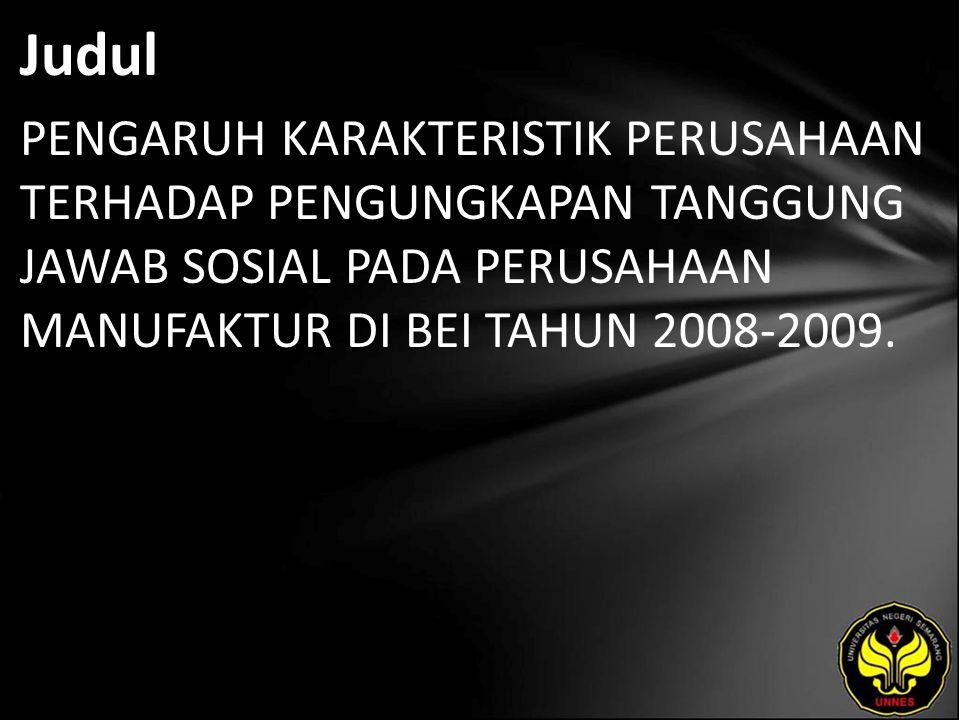 Judul PENGARUH KARAKTERISTIK PERUSAHAAN TERHADAP PENGUNGKAPAN TANGGUNG JAWAB SOSIAL PADA PERUSAHAAN MANUFAKTUR DI BEI TAHUN 2008-2009.