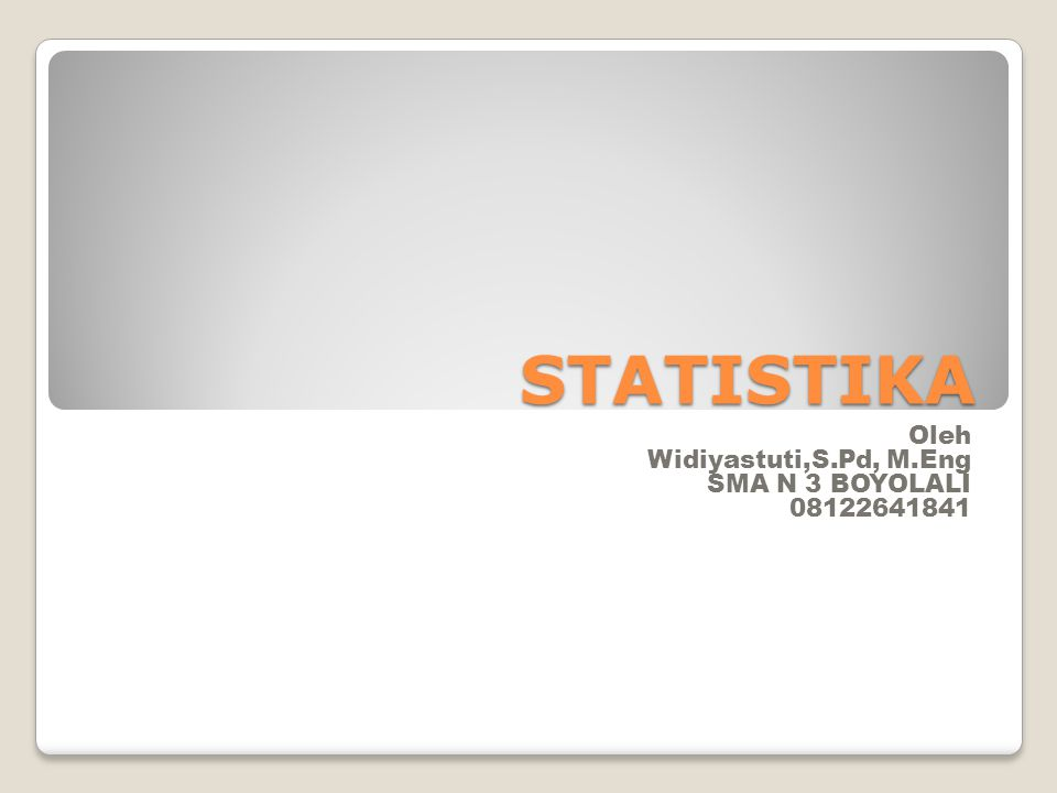 STATISTIKA Oleh Widiyastuti,S.Pd, M.Eng SMA N 3 BOYOLALI 08122641841
