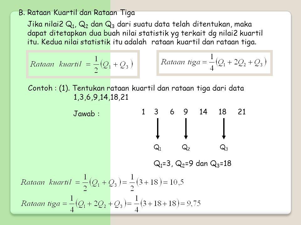 B. Rataan Kuartil dan Rataan Tiga Jika nilai2 Q 1, Q 2 dan Q 3 dari suatu data telah ditentukan, maka dapat ditetapkan dua buah nilai statistik yg ter