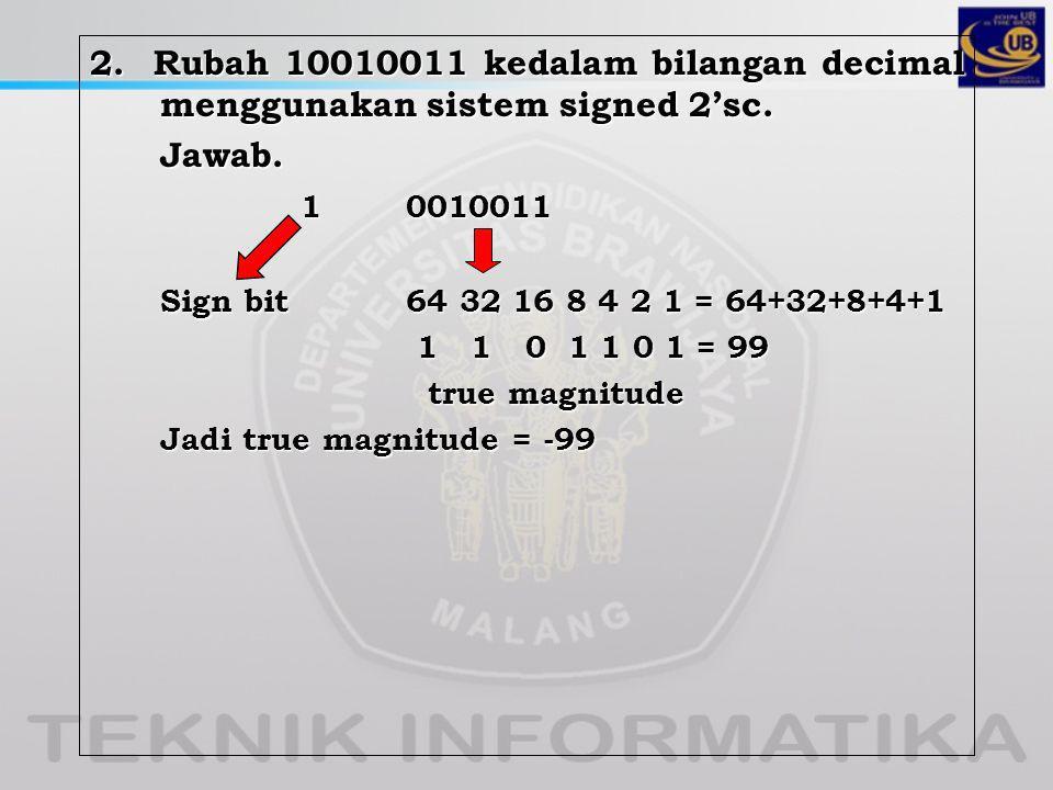 2.Rubah 10010011 kedalam bilangan decimal menggunakan sistem signed 2'sc.