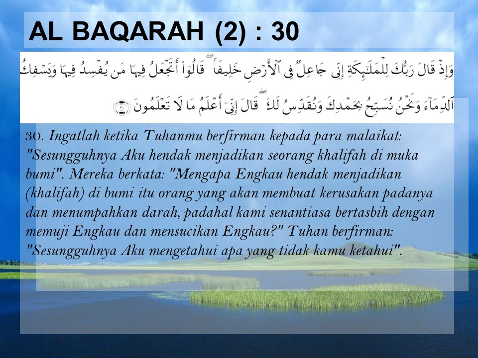AL BAQARAH (2) : 30 30. Ingatlah ketika Tuhanmu berfirman kepada para malaikat: