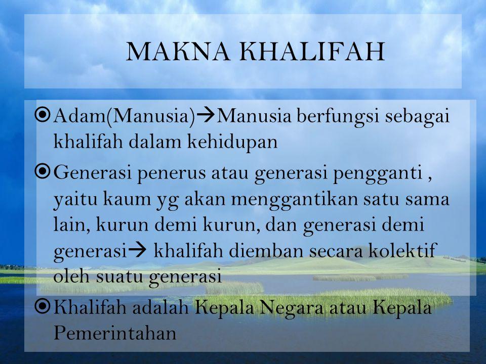 MAKNA KHALIFAH  Adam(Manusia)  Manusia berfungsi sebagai khalifah dalam kehidupan  Generasi penerus atau generasi pengganti, yaitu kaum yg akan men