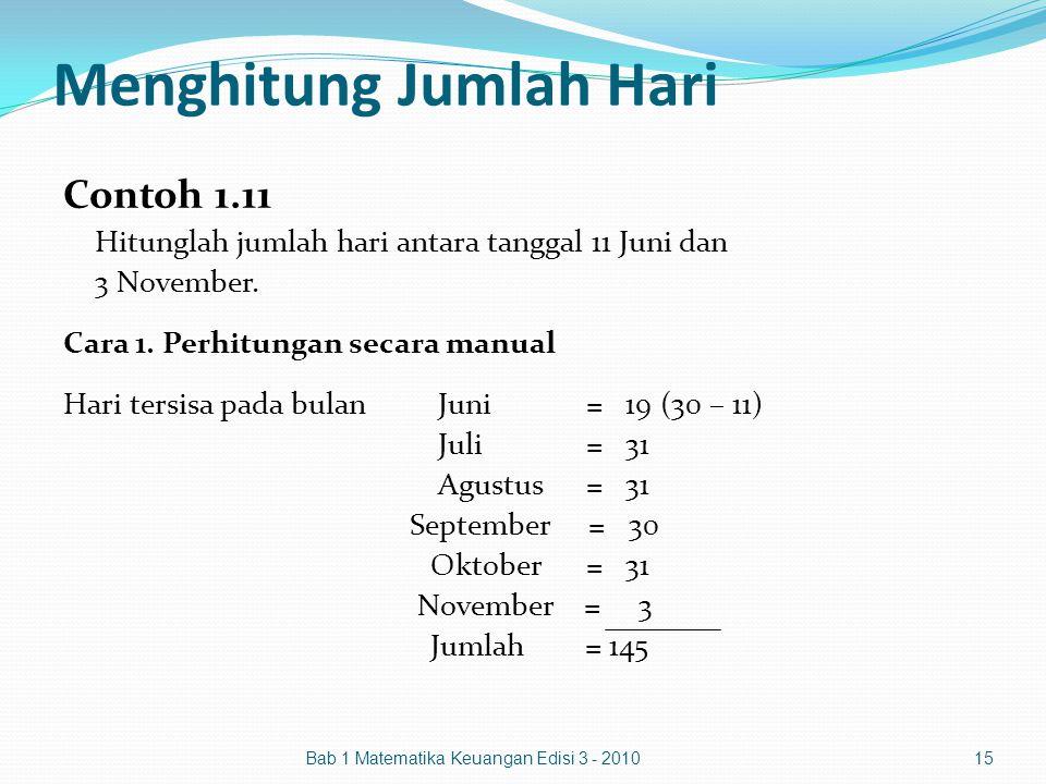 Menghitung Jumlah Hari Contoh 1.11 Hitunglah jumlah hari antara tanggal 11 Juni dan 3 November. Cara 1. Perhitungan secara manual Hari tersisa pada bu