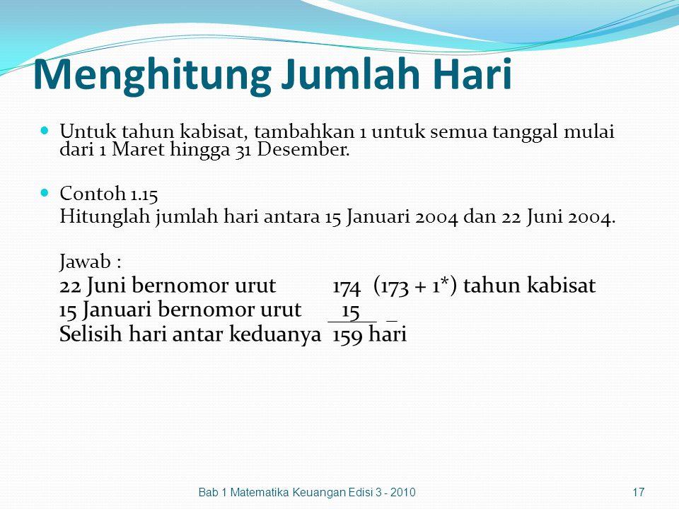 Menghitung Jumlah Hari Untuk tahun kabisat, tambahkan 1 untuk semua tanggal mulai dari 1 Maret hingga 31 Desember. Contoh 1.15 Hitunglah jumlah hari a