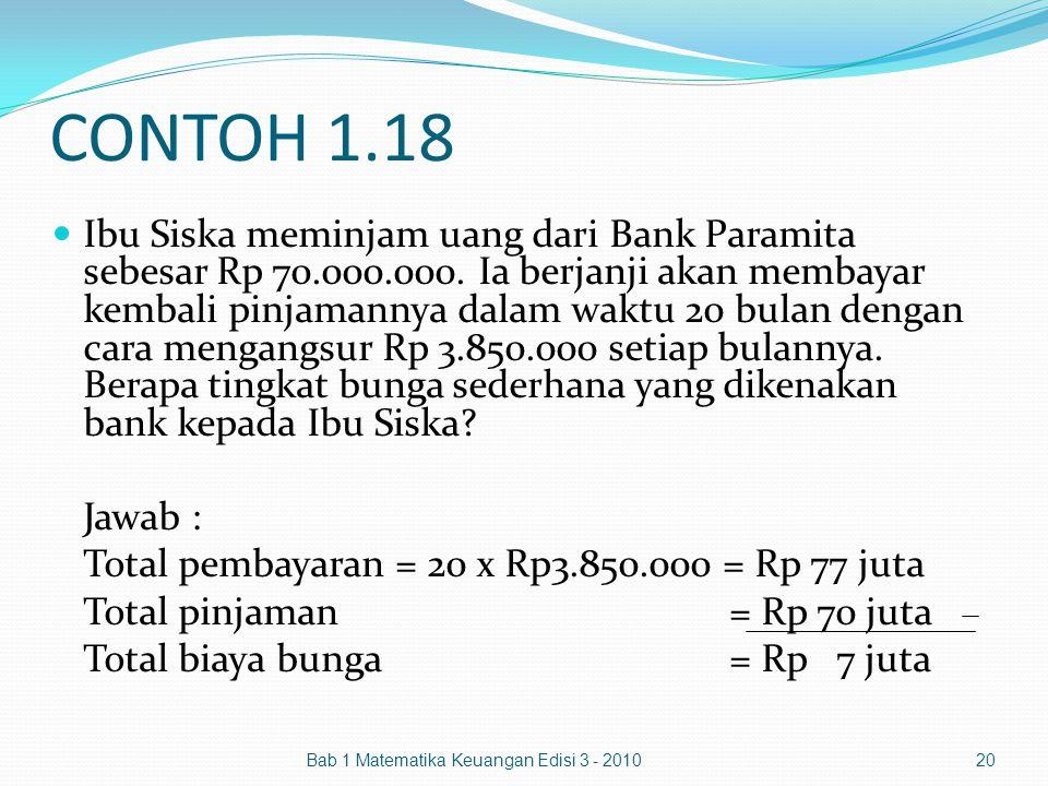 CONTOH 1.18 Ibu Siska meminjam uang dari Bank Paramita sebesar Rp 70.000.000. Ia berjanji akan membayar kembali pinjamannya dalam waktu 20 bulan denga
