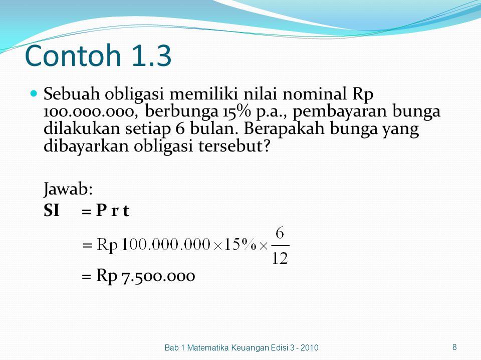 Manipulasi Persamaan Bunga Sederhana SI = P r t Maka: Jika S merupakan nilai akhir (pokok + bunga) maka: S = P + SI S = P + P r t S = P (1 + r t) P = Bab 1 Matematika Keuangan Edisi 3 - 2010 9