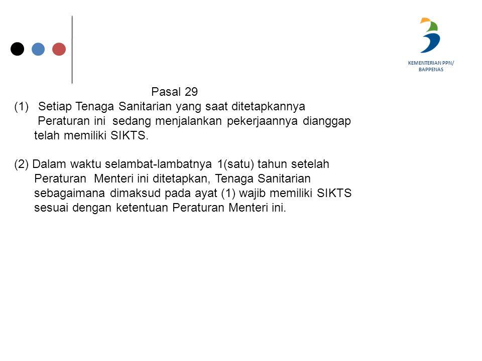 KEMENTERIAN PPN/ BAPPENAS Pasal 29 (1)Setiap Tenaga Sanitarian yang saat ditetapkannya Peraturan ini sedang menjalankan pekerjaannya dianggap telah me