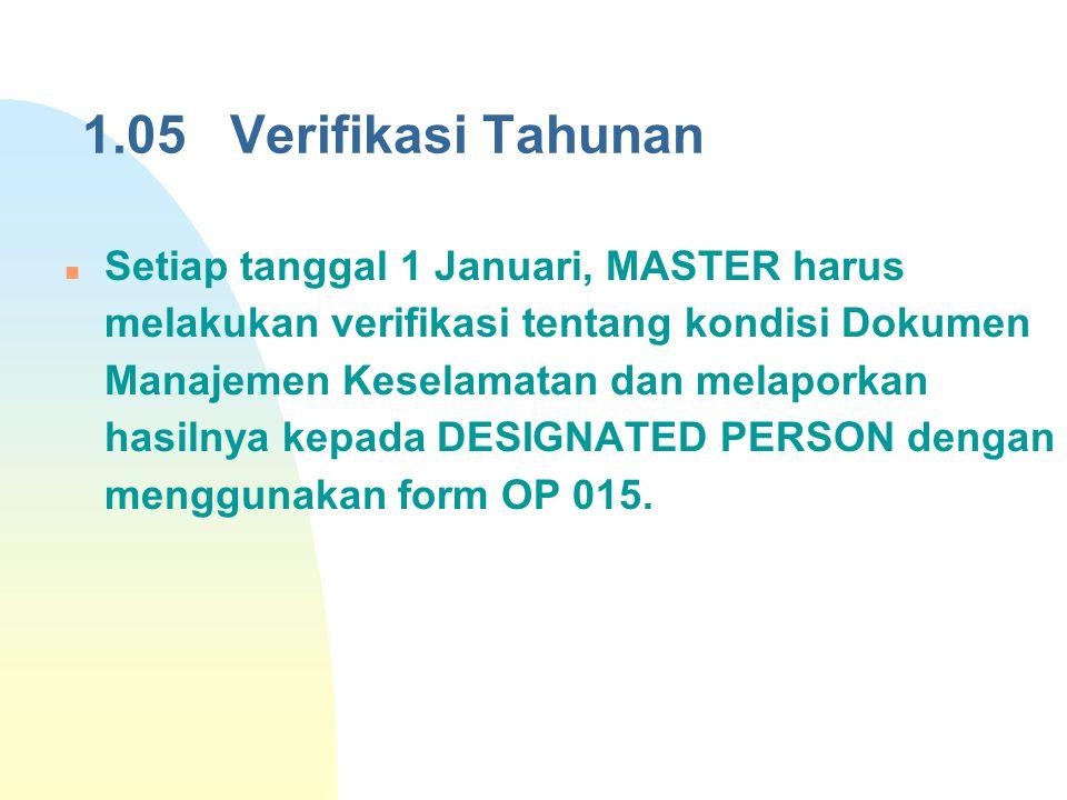 1.05 Verifikasi Tahunan Setiap tanggal 1 Januari, MASTER harus melakukan verifikasi tentang kondisi Dokumen Manajemen Keselamatan dan melaporkan hasil