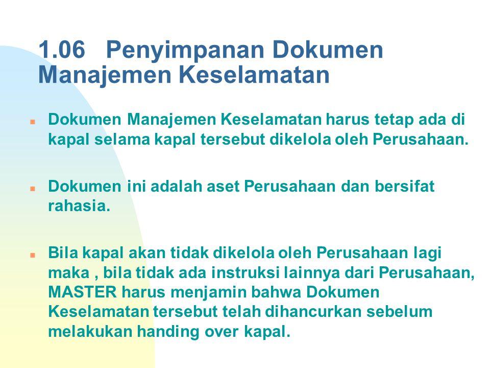 1.06 Penyimpanan Dokumen Manajemen Keselamatan Dokumen Manajemen Keselamatan harus tetap ada di kapal selama kapal tersebut dikelola oleh Perusahaan.